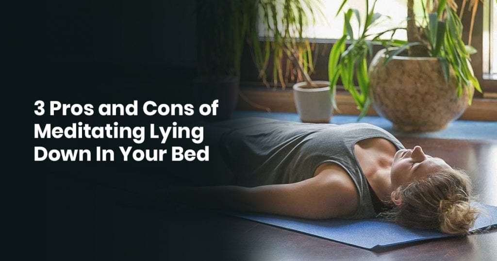 3 Pros and Cons of Meditating Lying Down In Your Bed