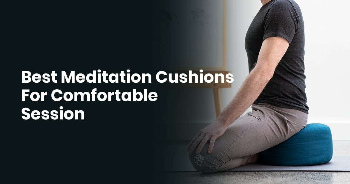 Best Meditation Cushions For Comfortable Session