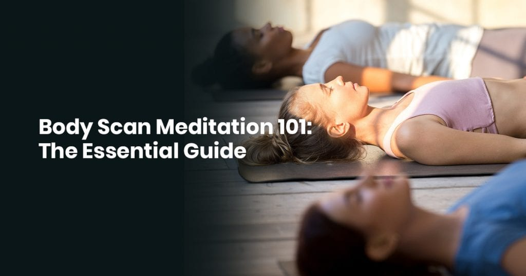 Body Scan Meditation 101- The Essential Guides