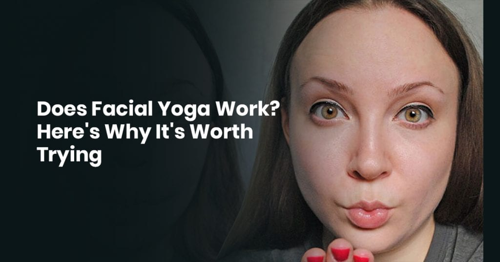Does Facial Yoga Work Heres Why Its Worth Trying