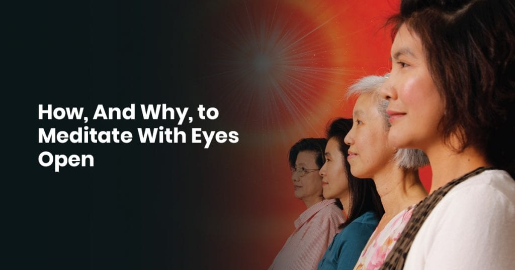 How, And Why, to Meditate With Eyes Open