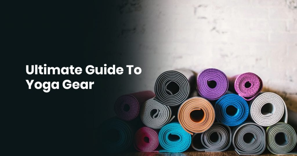 Ultimate Guide To Yoga Gear