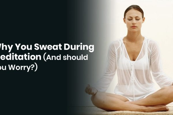 Why You Sweat During Meditation