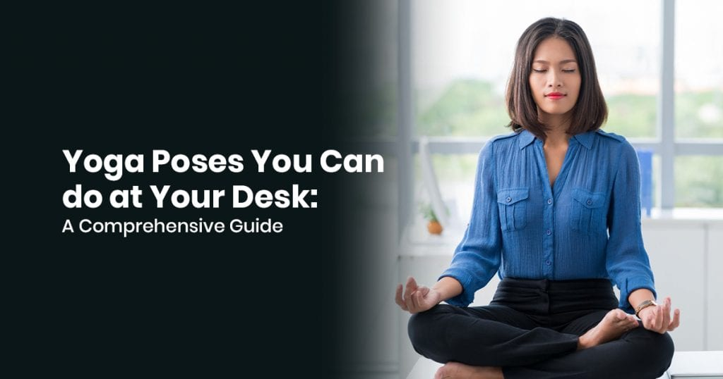 Yoga Poses You Can Do At Your Desk: A Comprehensive Guide